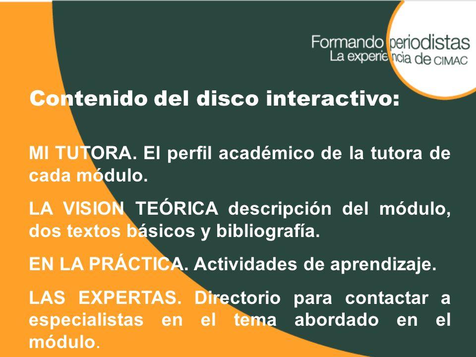 Contenido del disco interactivo: MI TUTORA. El perfil académico de la tutora de cada módulo. LA VISION TEÓRICA descripción del módulo, dos textos bási