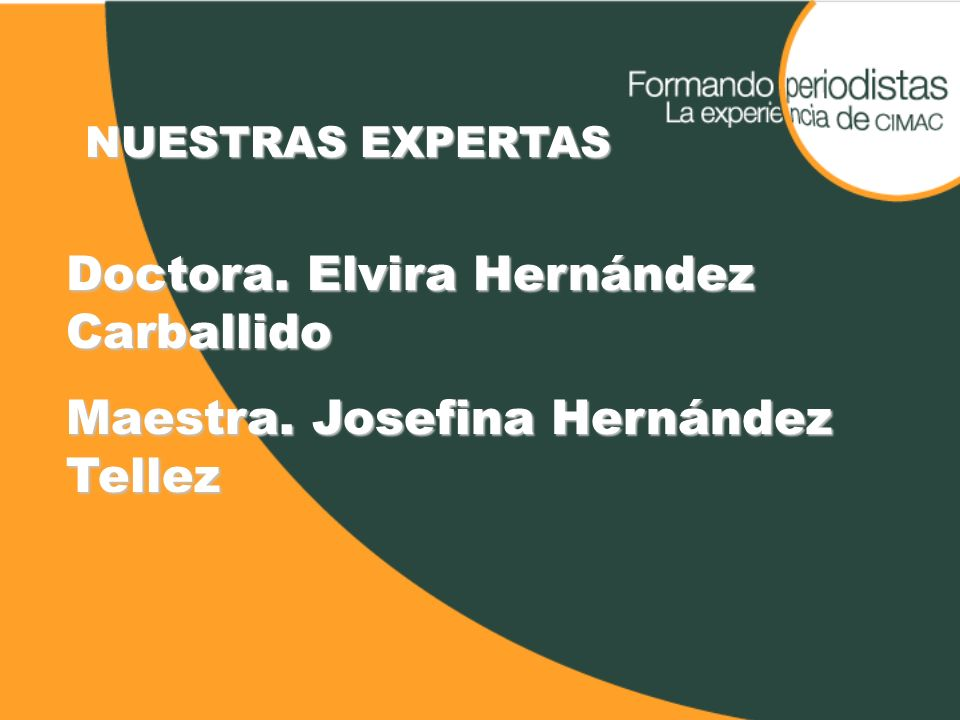 NUESTRAS EXPERTAS Doctora. Elvira Hernández Carballido Maestra. Josefina Hernández Tellez