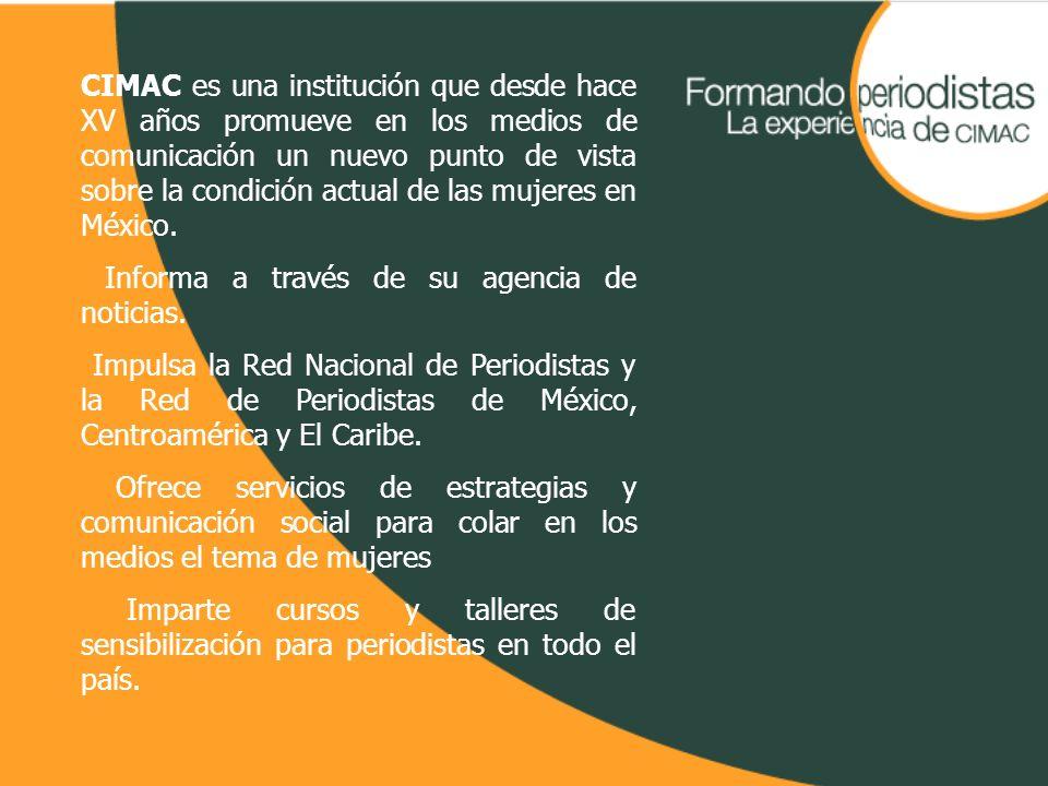 CIMAC es una institución que desde hace XV años promueve en los medios de comunicación un nuevo punto de vista sobre la condición actual de las mujere