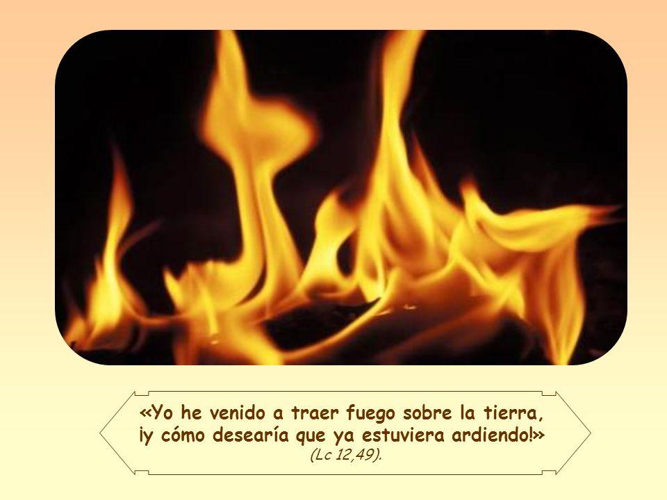Es la misión de Jesús: arrojar fuego sobre la tierra, traer al Espíritu Santo con su fuerza renovadora y purificadora.