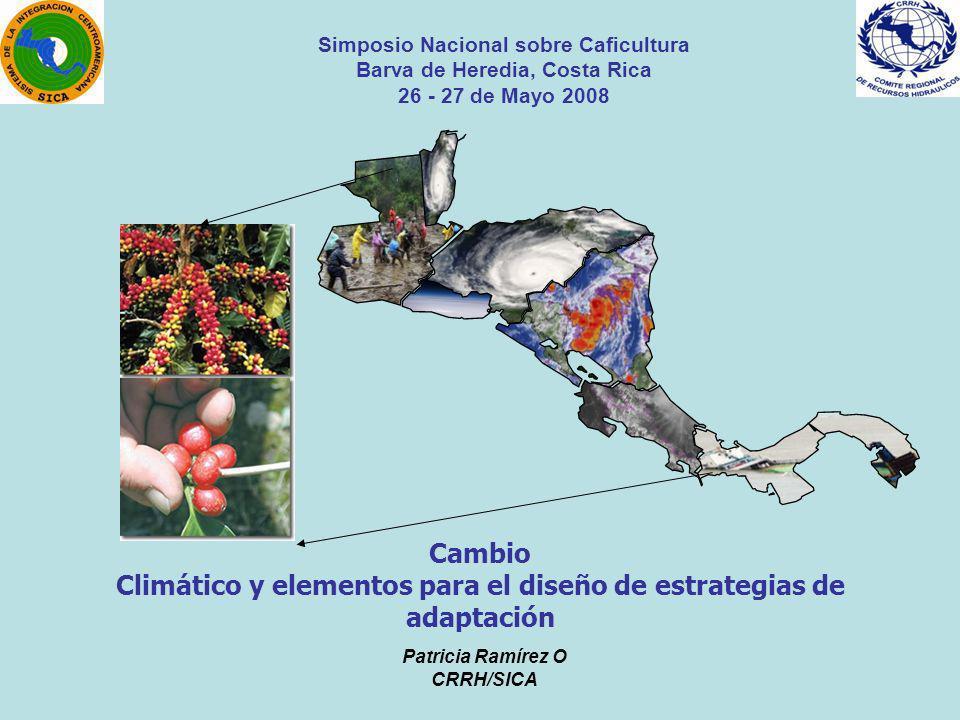 Patricia Ramírez O CRRH/SICA Cambio Climático y elementos para el diseño de estrategias de adaptación Simposio Nacional sobre Caficultura Barva de Her