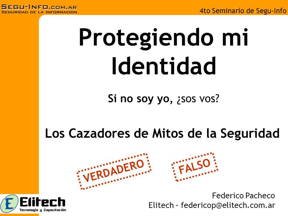 4to Seminario de Segu-Info Protegiendo mi Identidad Si no soy yo, ¿sos vos.