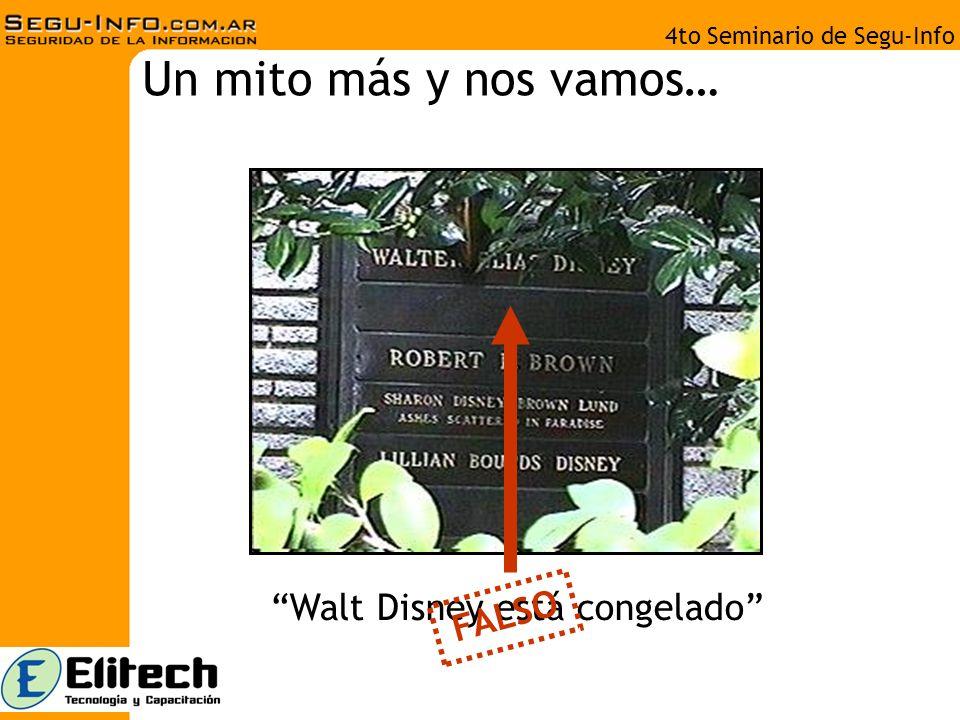 4to Seminario de Segu-Info Un mito más y nos vamos… Walt Disney está congelado FALSO