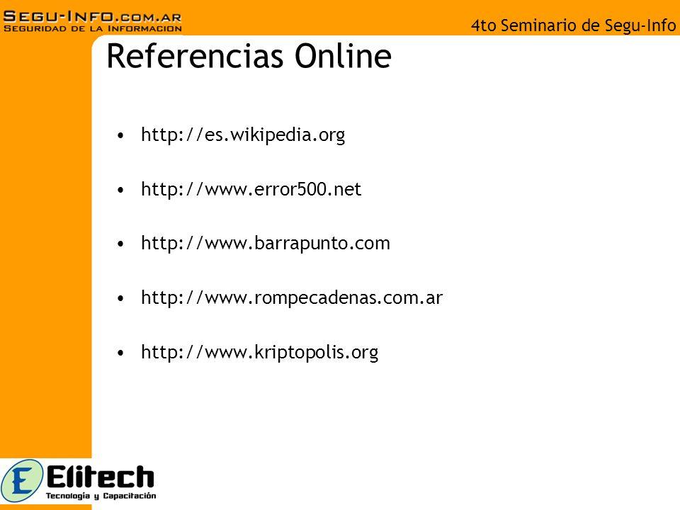 4to Seminario de Segu-Info Referencias Online http://es.wikipedia.org http://www.error500.net http://www.barrapunto.com http://www.rompecadenas.com.ar http://www.kriptopolis.org