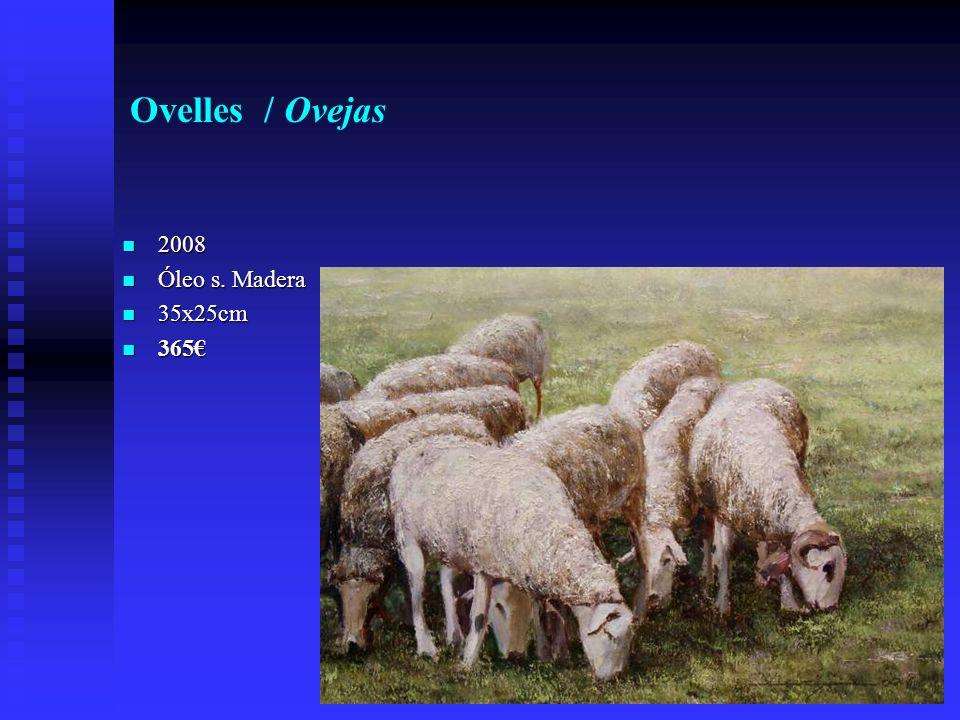 Ovelles / Ovejas 2008 2008 Óleo s. Madera Óleo s. Madera 35x25cm 35x25cm 365 365