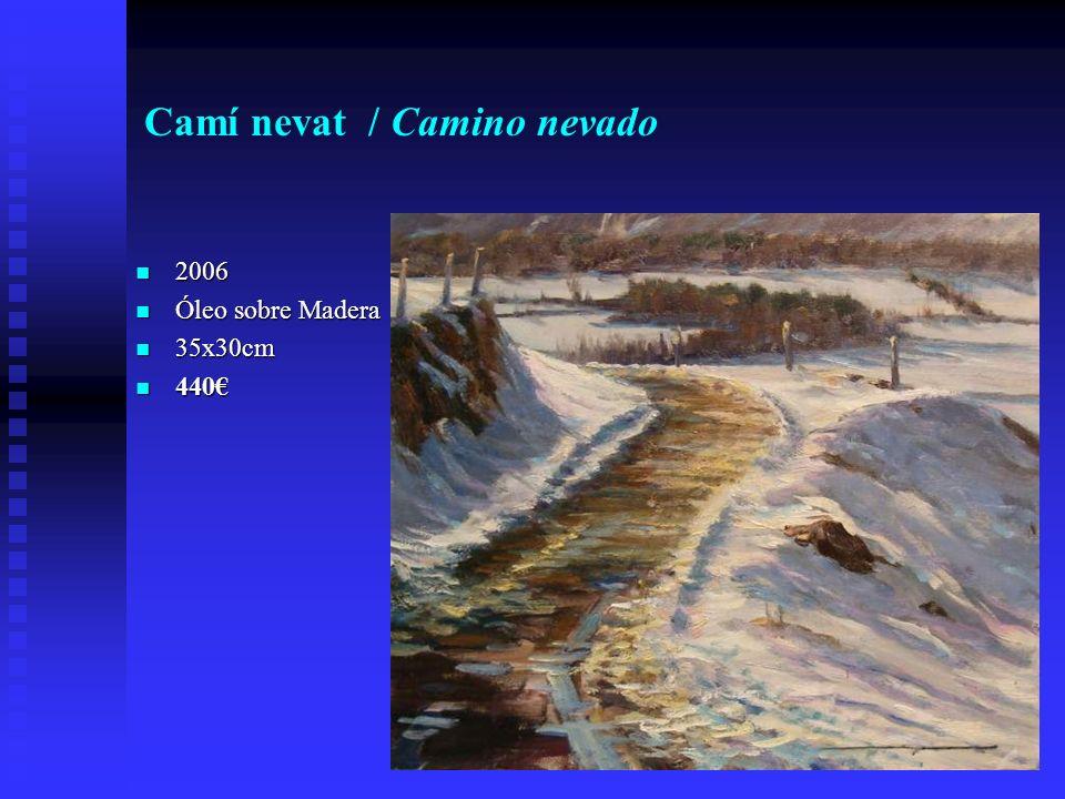 Camí nevat / Camino nevado 2006 2006 Óleo sobre Madera Óleo sobre Madera 35x30cm 35x30cm 440 440