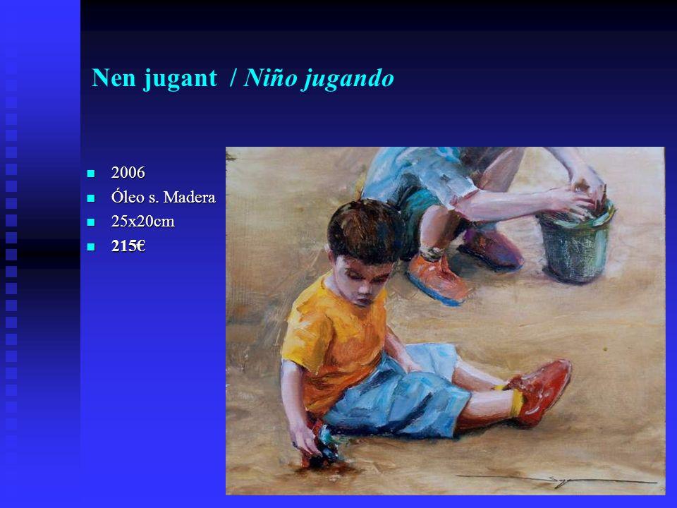 Nen jugant / Niño jugando 2006 2006 Óleo s. Madera Óleo s. Madera 25x20cm 25x20cm 215 215