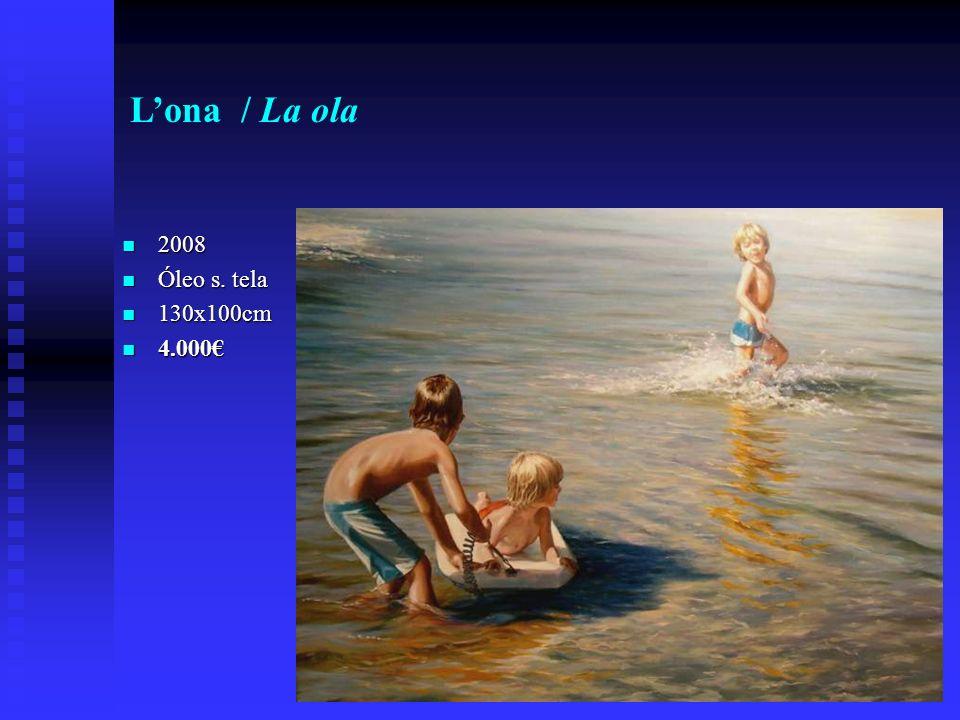2008 2008 Óleo s. tela Óleo s. tela 130x100cm 130x100cm 4.000 4.000 Lona / La ola