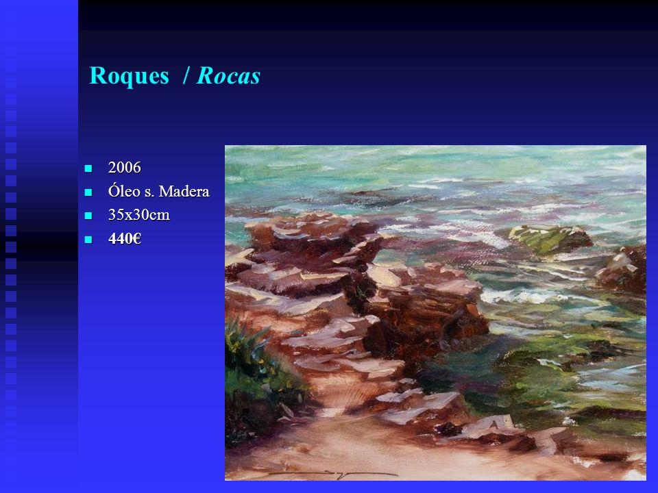 Roques / Rocas 2006 2006 Óleo s. Madera Óleo s. Madera 35x30cm 35x30cm 440 440