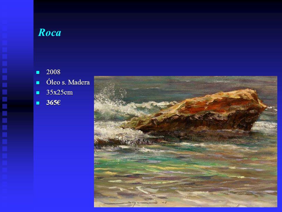 Roca 2008 2008 Óleo s. Madera Óleo s. Madera 35x25cm 35x25cm 365 365