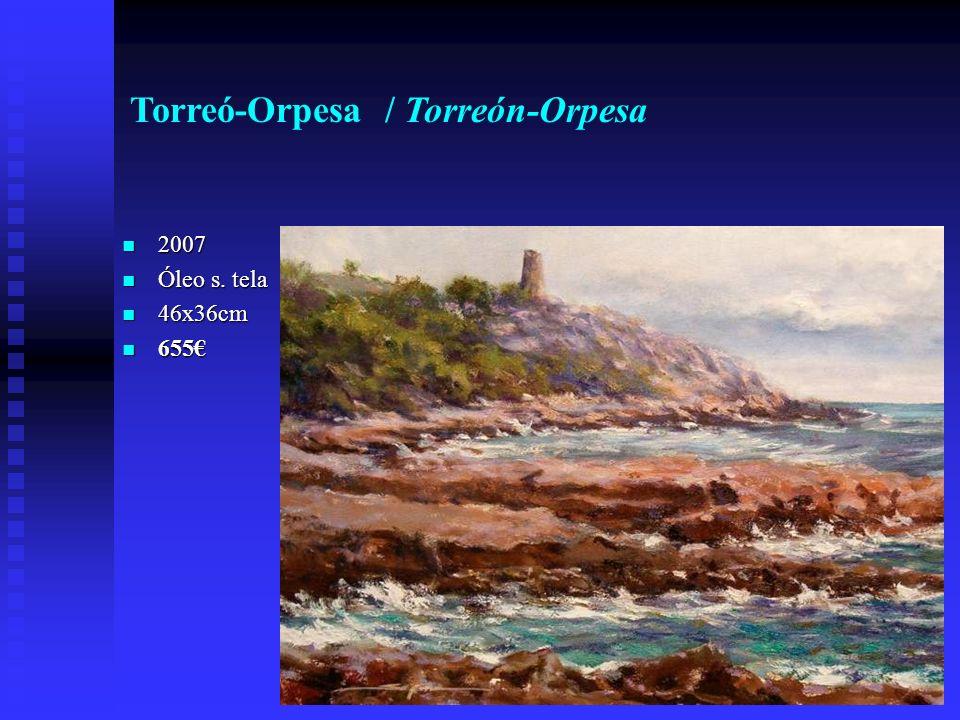 Torreó-Orpesa / Torreón-Orpesa 2007 2007 Óleo s. tela Óleo s. tela 46x36cm 46x36cm 655 655