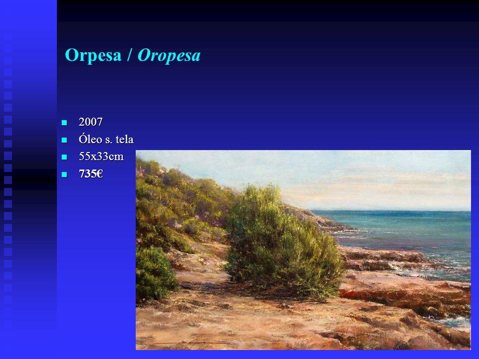 Orpesa / Oropesa 2007 2007 Óleo s. tela Óleo s. tela 55x33cm 55x33cm 735 735