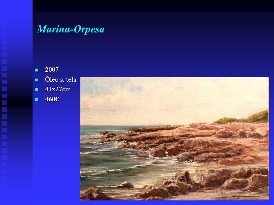 Marina-Orpesa 2007 2007 Óleo s. tela Óleo s. tela 41x27cm 41x27cm 460 460