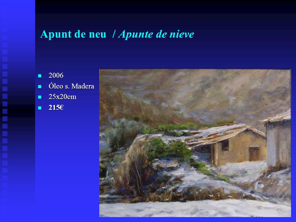 Apunt de neu / Apunte de nieve 2006 2006 Óleo s. Madera Óleo s. Madera 25x20cm 25x20cm 215 215