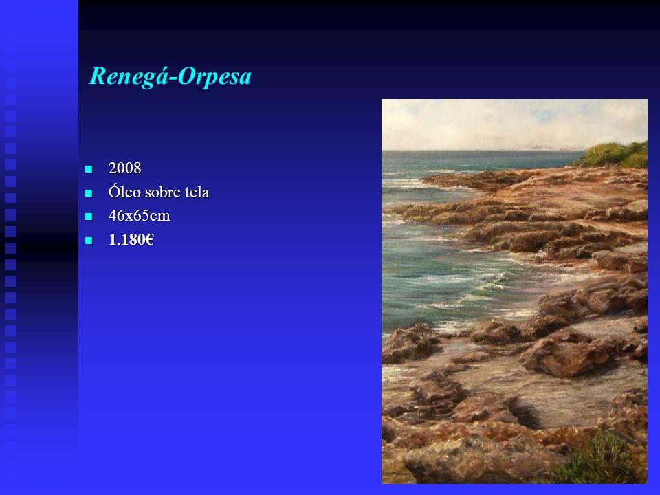 Renegá-Orpesa 2008 2008 Óleo sobre tela Óleo sobre tela 46x65cm 46x65cm 1.180 1.180