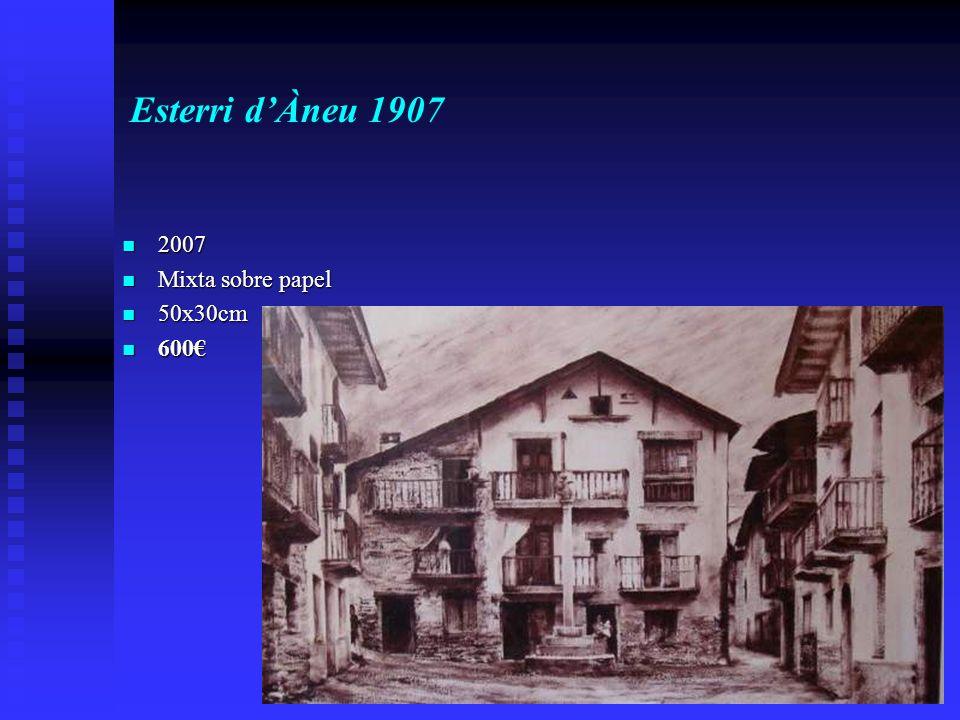 Esterri dÀneu 1907 2007 2007 Mixta sobre papel Mixta sobre papel 50x30cm 50x30cm 600 600