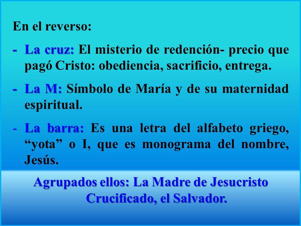 En el reverso: -La cruz: -La cruz: El misterio de redención- precio que pagó Cristo: obediencia, sacrificio, entrega.