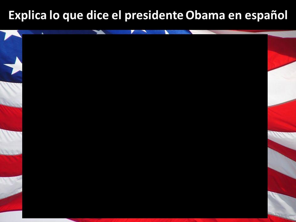 Explica lo que dice el presidente Obama en español