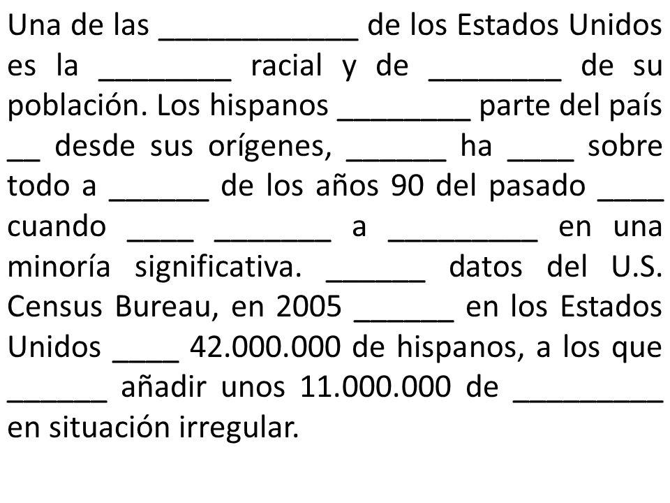 Una de las ____________ de los Estados Unidos es la ________ racial y de ________ de su población.