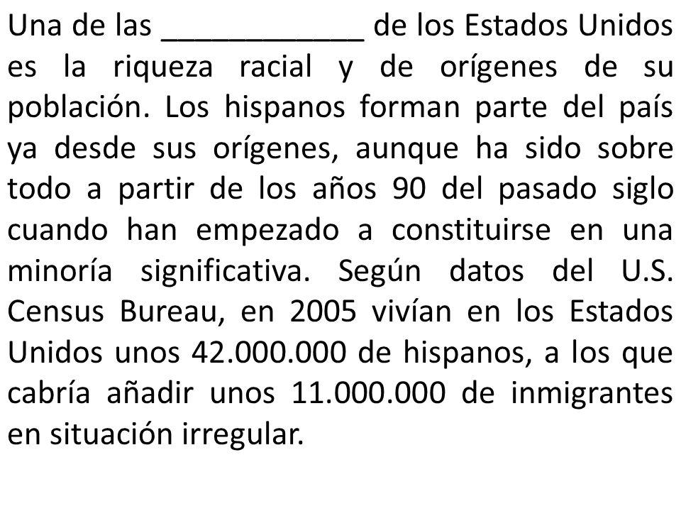 Una de las ____________ de los Estados Unidos es la ________ racial y de orígenes de su población.