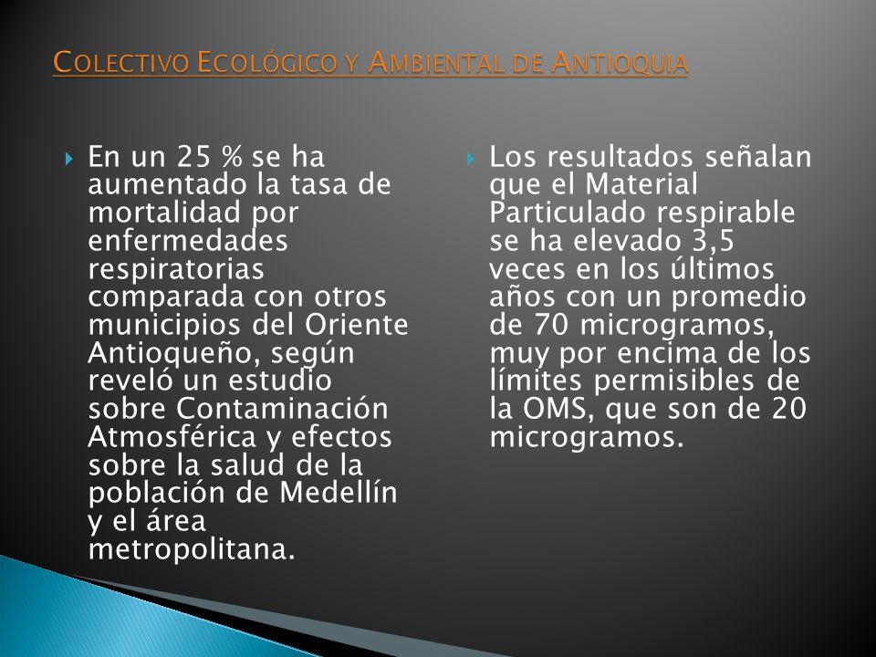 En un 25 % se ha aumentado la tasa de mortalidad por enfermedades respiratorias comparada con otros municipios del Oriente Antioqueño, según reveló un estudio sobre Contaminación Atmosférica y efectos sobre la salud de la población de Medellín y el área metropolitana.