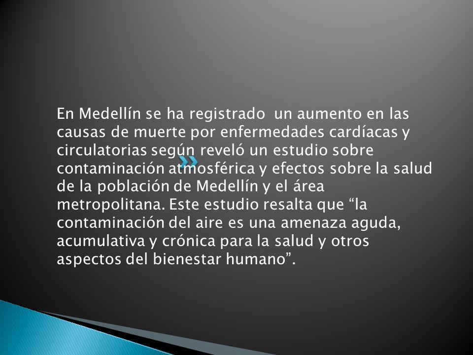 En Medellín se ha registrado un aumento en las causas de muerte por enfermedades cardíacas y circulatorias según reveló un estudio sobre contaminación atmosférica y efectos sobre la salud de la población de Medellín y el área metropolitana.