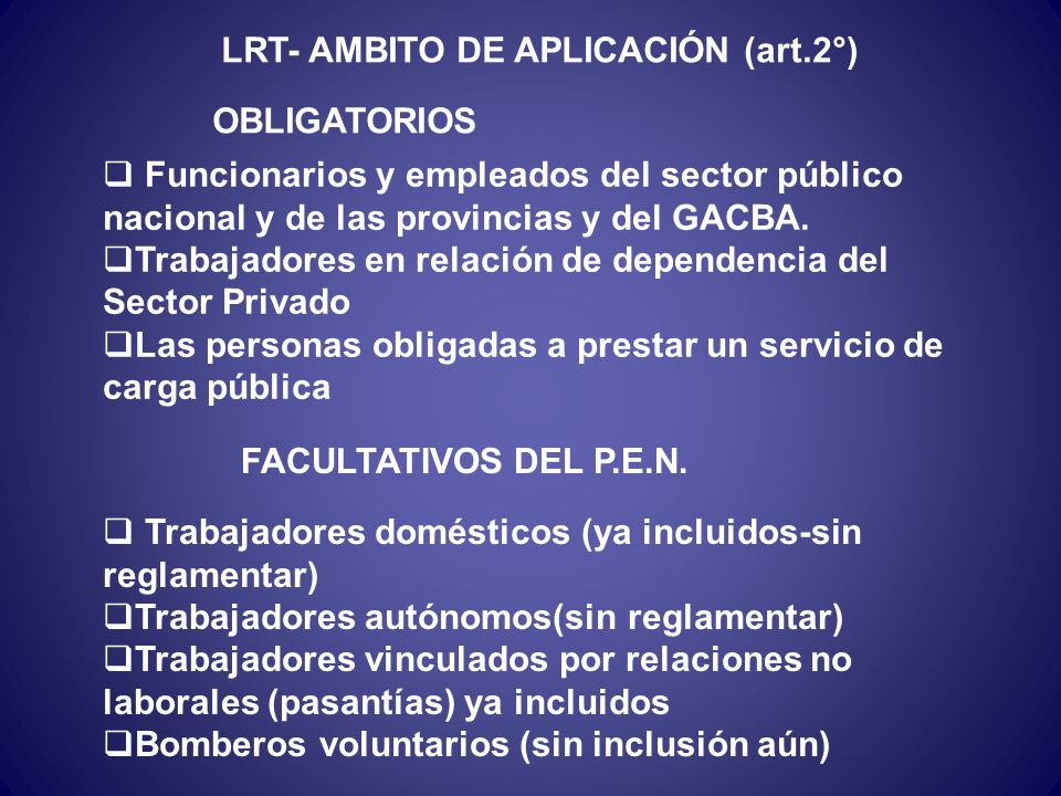 LRT- OBJETIVOS (art.1°) Reducir la siniestralidad laboral a través de la prevención de los riesgos derivados del trabajo Reparar los daños producidos