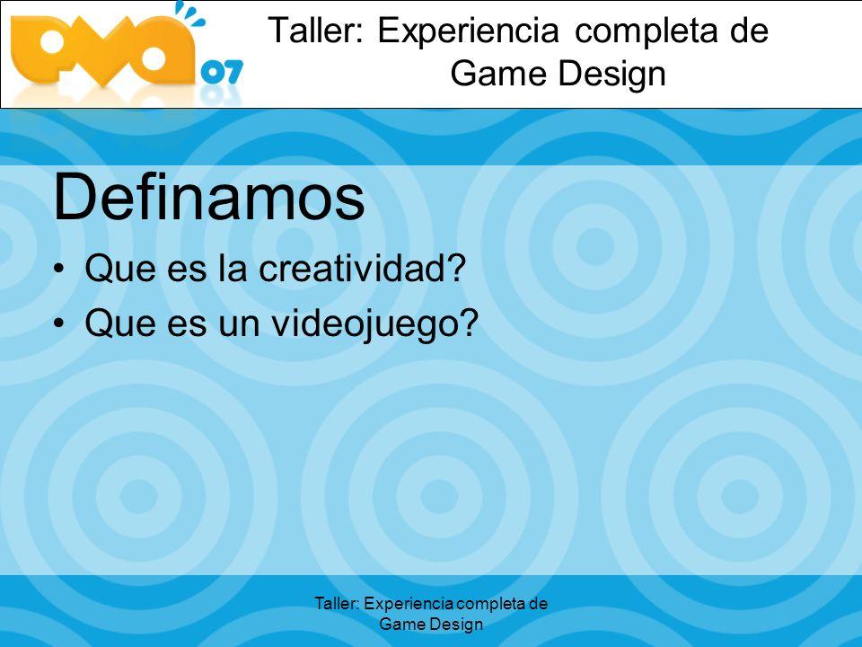 Taller: Experiencia completa de Game Design Definamos Que es la creatividad Que es un videojuego