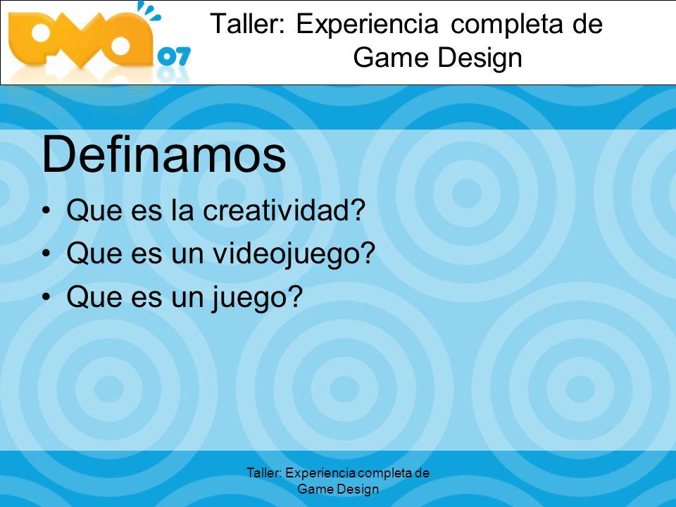Taller: Experiencia completa de Game Design Definamos Que es la creatividad.