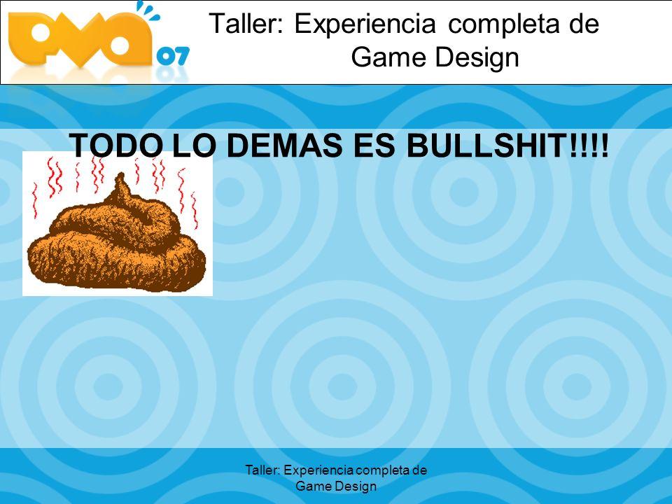 Taller: Experiencia completa de Game Design TODO LO DEMAS ES BULLSHIT!!!.