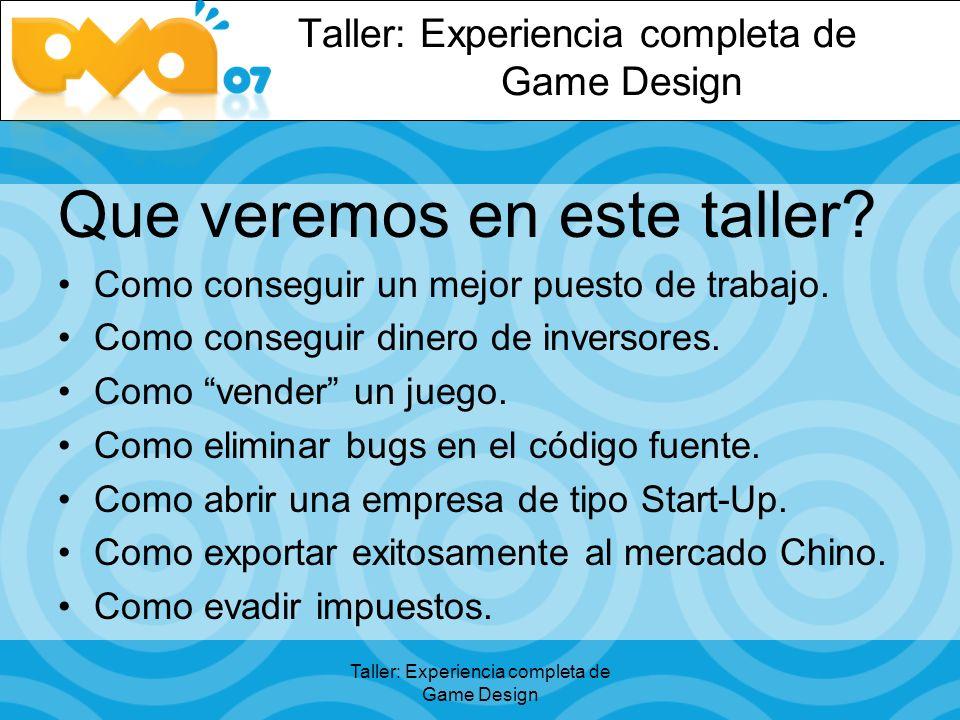 Taller: Experiencia completa de Game Design Que veremos en este taller.