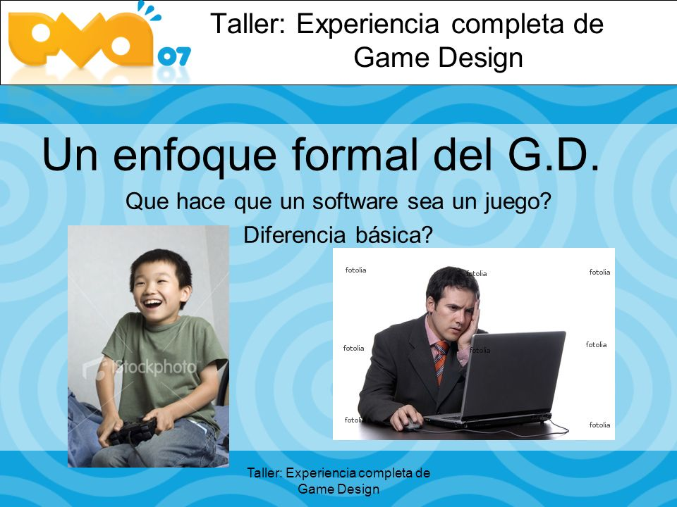Taller: Experiencia completa de Game Design Un enfoque formal del G.D.