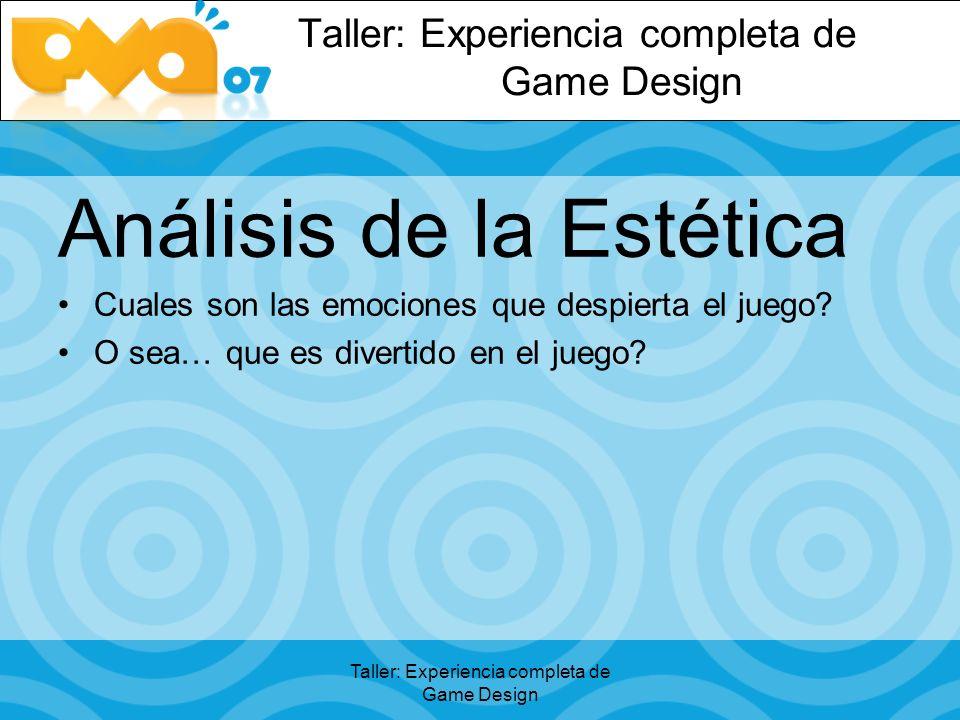 Taller: Experiencia completa de Game Design Análisis de la Estética Cuales son las emociones que despierta el juego.
