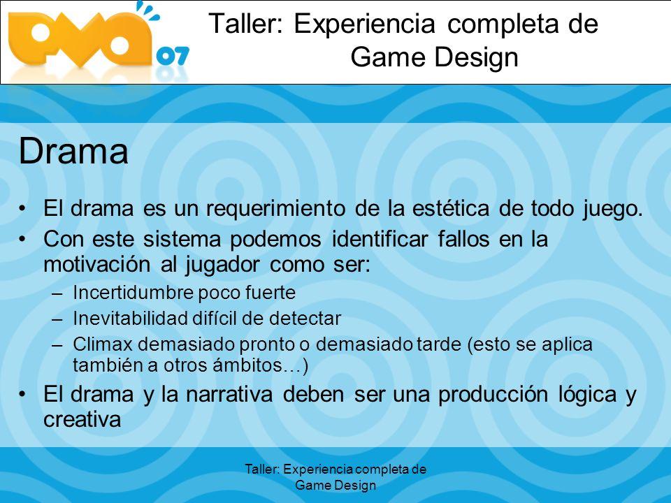 Taller: Experiencia completa de Game Design Drama El drama es un requerimiento de la estética de todo juego.