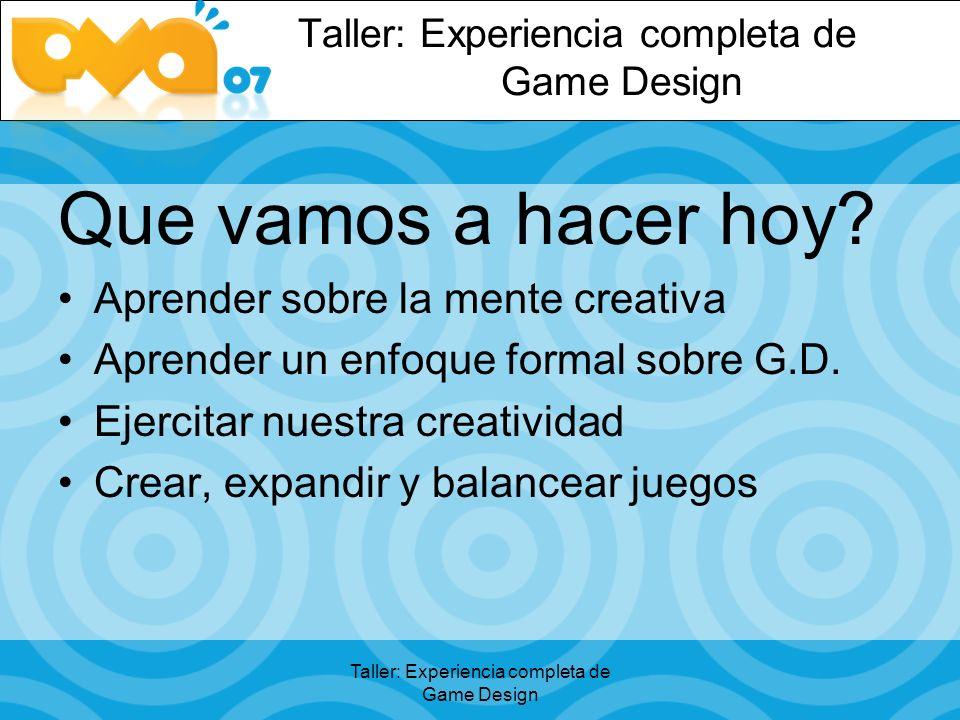 Taller: Experiencia completa de Game Design Que vamos a hacer hoy.