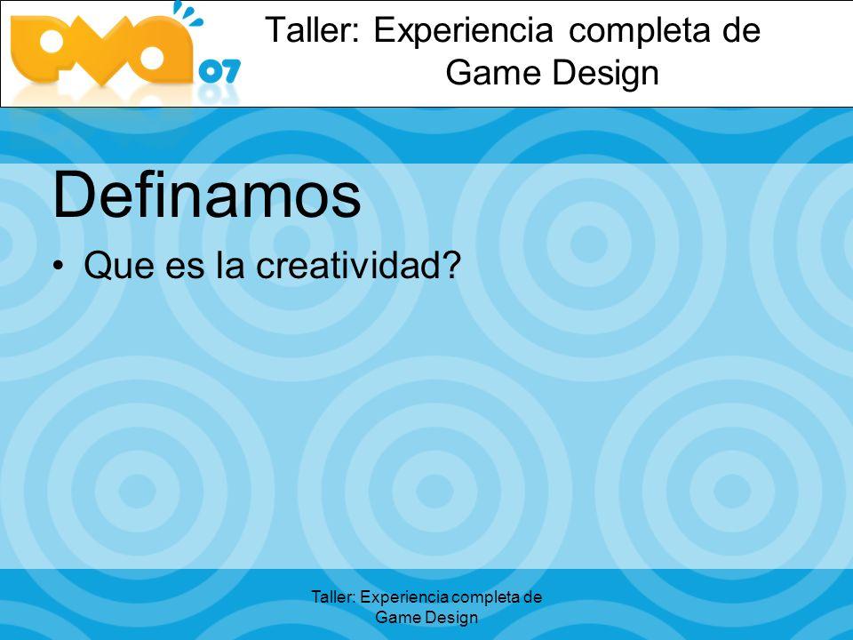 Taller: Experiencia completa de Game Design Definamos Que es la creatividad