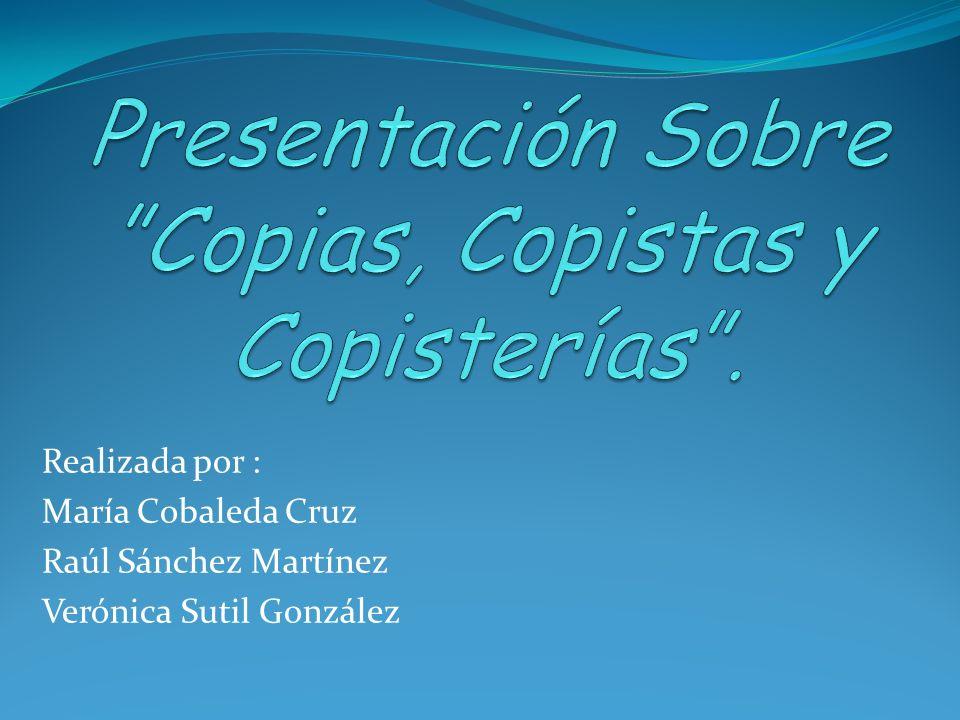 Realizada por : María Cobaleda Cruz Raúl Sánchez Martínez Verónica Sutil González