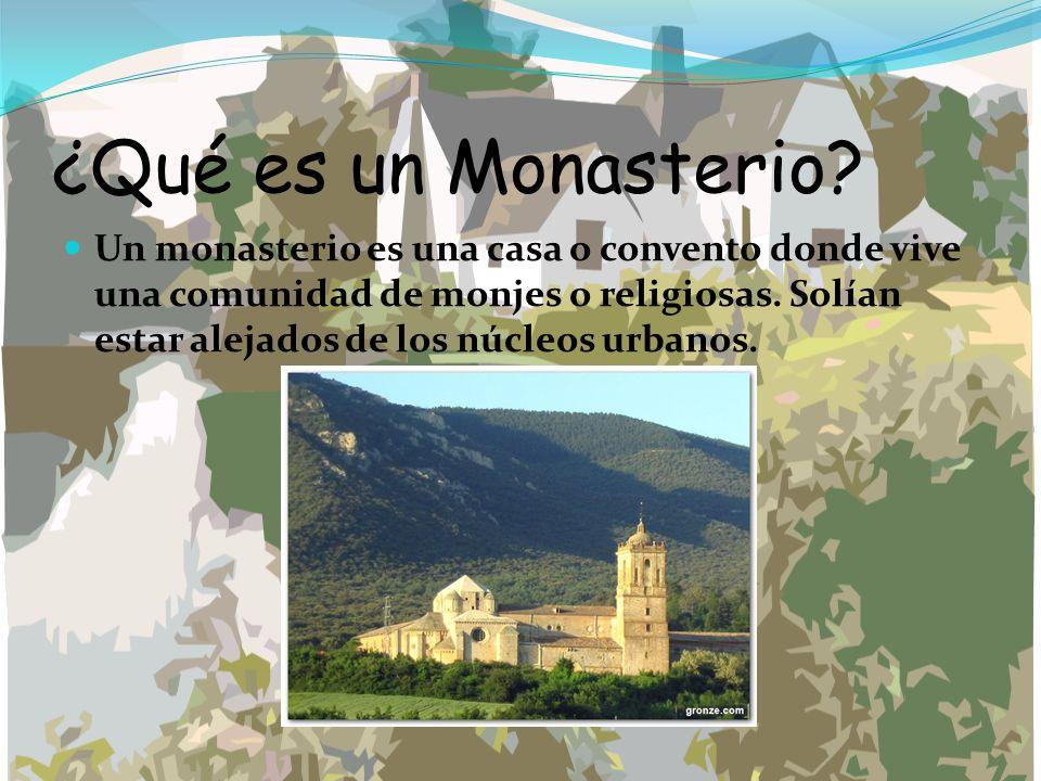 ¿Qué es un Monasterio? Un monasterio es una casa o convento donde vive una comunidad de monjes o religiosas. Solían estar alejados de los núcleos urba
