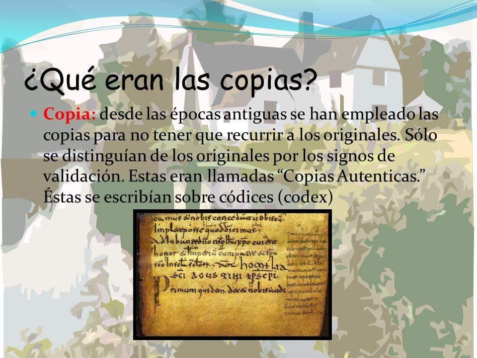 ¿Qué eran las copias? Copia: desde las épocas antiguas se han empleado las copias para no tener que recurrir a los originales. Sólo se distinguían de