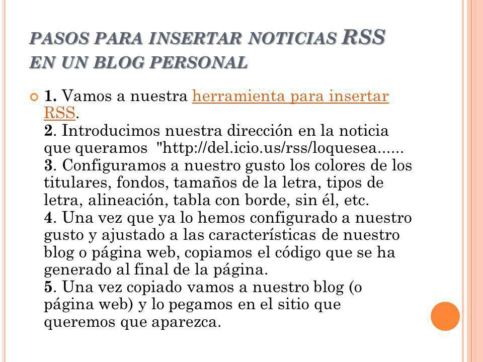 PASOS PARA INSERTAR NOTICIAS RSS EN UN BLOG PERSONAL 1. Vamos a nuestra herramienta para insertar RSS. 2. Introducimos nuestra dirección en la noticia