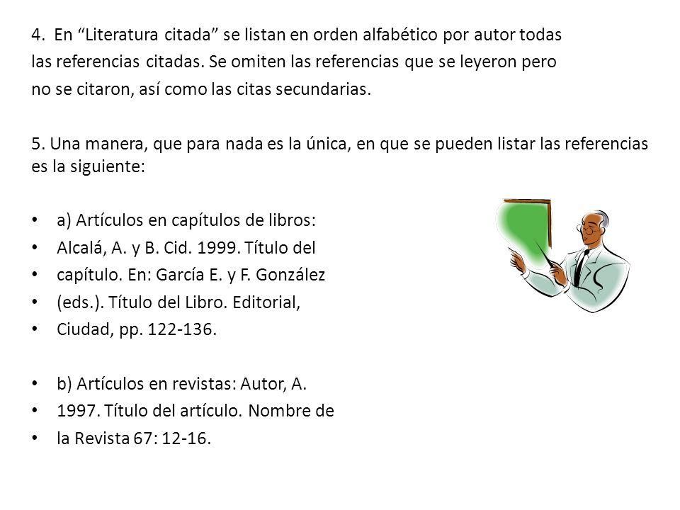 4. En Literatura citada se listan en orden alfabético por autor todas las referencias citadas. Se omiten las referencias que se leyeron pero no se cit