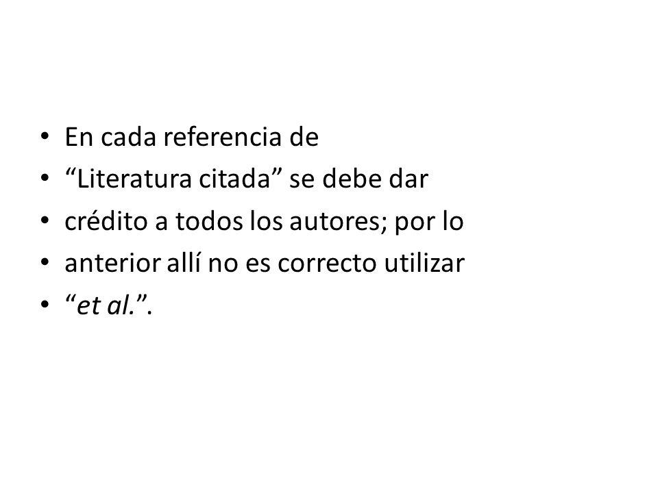 En cada referencia de Literatura citada se debe dar crédito a todos los autores; por lo anterior allí no es correcto utilizar et al..