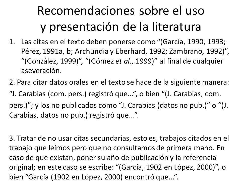 Recomendaciones sobre el uso y presentación de la literatura 1.Las citas en el texto deben ponerse como (García, 1990, 1993; Pérez, 1991a, b; Archundi