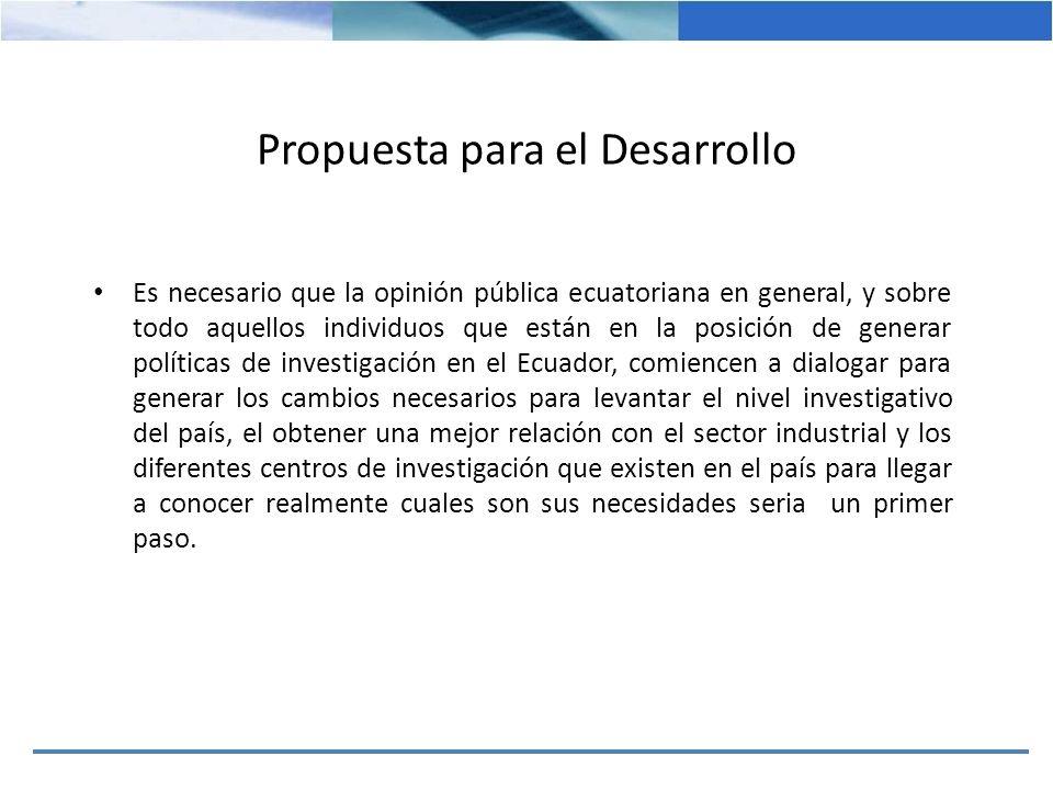 Propuesta para el Desarrollo Es necesario que la opinión pública ecuatoriana en general, y sobre todo aquellos individuos que están en la posición de