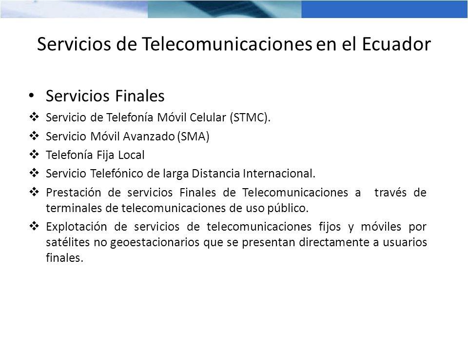 Servicios de Telecomunicaciones en el Ecuador Servicios Finales Servicio de Telefonía Móvil Celular (STMC). Servicio Móvil Avanzado (SMA) Telefonía Fi
