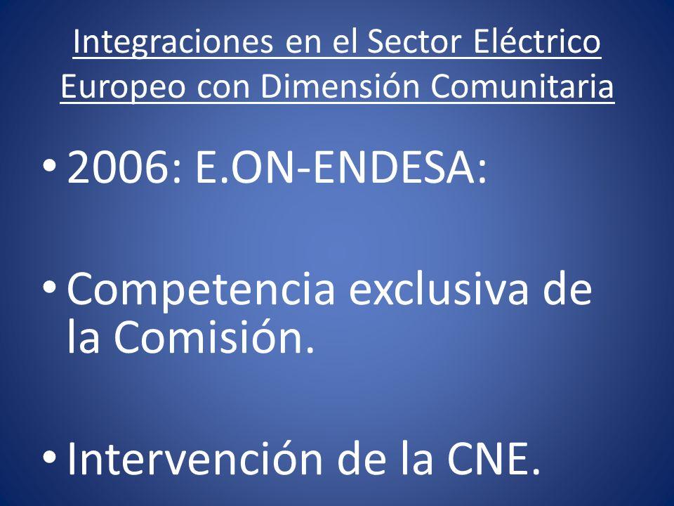 Integraciones en el Sector Eléctrico Europeo con Dimensión Comunitaria 2006: E.ON-ENDESA: Competencia exclusiva de la Comisión. Intervención de la CNE