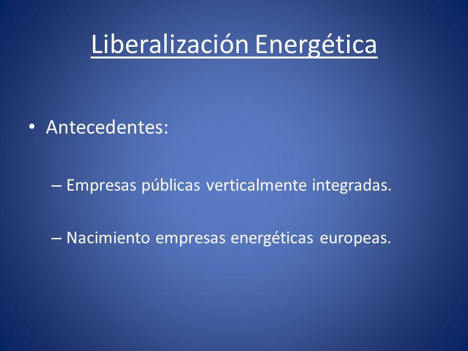 Liberalización Energética Primer paquete de liberalización: Directiva 96/92/CE sobre normas comunes para el mercado interior de la electricidad: Directiva 98/30/CE sobre normas comunes para el mercado interior del gas.