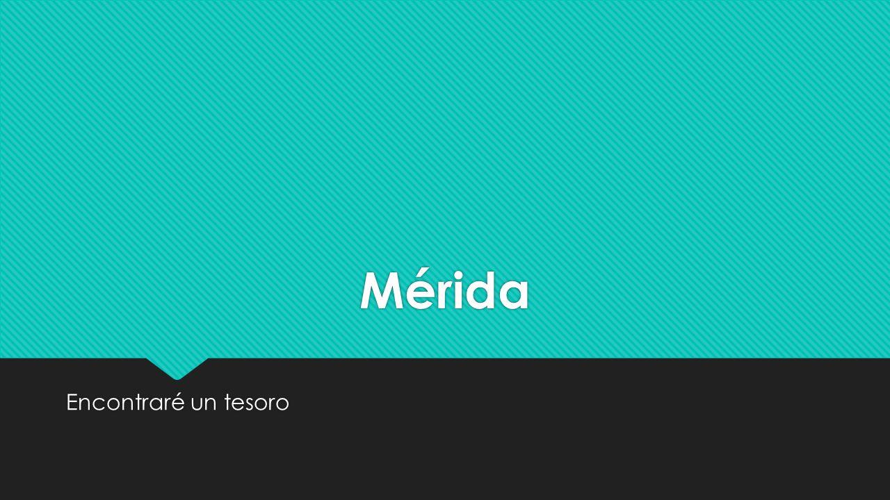 Mérida Encontraré un tesoro