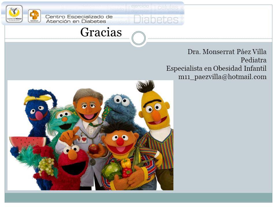 Gracias Dra. Monserrat Páez Villa Pediatra Especialista en Obesidad Infantil m11_paezvilla@hotmail.com