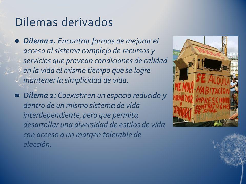 Dilemas derivadosDilemas derivados Dilema 1. Encontrar formas de mejorar el acceso al sistema complejo de recursos y servicios que provean condiciones